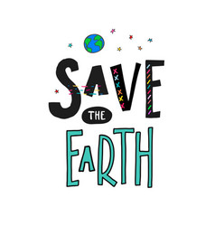 Save the earth shirt print quote lettering vector