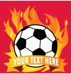 Soccer ball on fire with space for text vector image