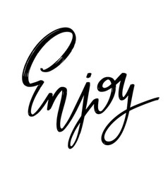 enjoy hand drawn lettering isolated template vector image