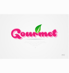 Gourmet 3d word with a green leaf and pink color vector