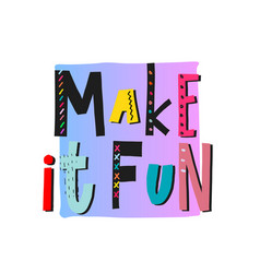 make it fun shirt print quote lettering vector image