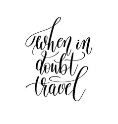 When in doubt travel inspirational quote about vector