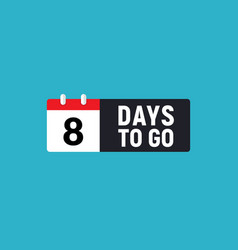 8 days to go last countdown icon eight day go vector image