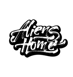 Aliens home modern calligraphy hand lettering vector