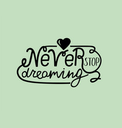 Hand lettering never stop dreaming with heart vector