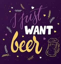 hand lettering quote - j just want beer - with vector image