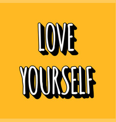 love yourself black and white lettering isolated vector image