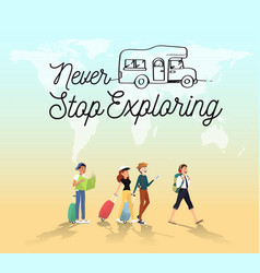 Never stop traveling around the word with friends vector