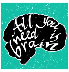 All you need is Brain lettering vector image