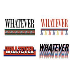 Whatever slogan modern fashion slogan for t-shirt vector
