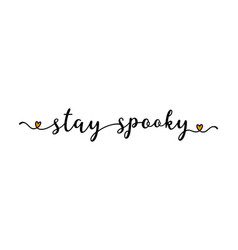 Hand sketched stay spooky quote as banner vector