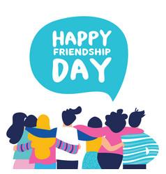 Happy friendship day card of friend group team hug vector