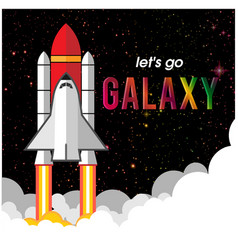 lets go galaxy rocket flying background im vector image