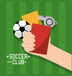 soccer club hand holding cards red and yellow ball vector image