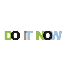 do it now phrase overlap color no transparency vector image