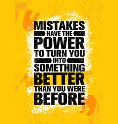 Mistakes have the power to turn you into something vector