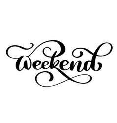 Handwriting weekend fun phrase about work week vector