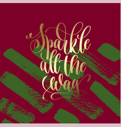 sparkle all the way - gold hand lettering on green vector image