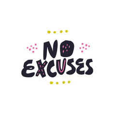 No excuses hand drawn lettering quote vector