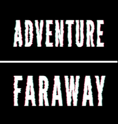 adventure faraway slogan holographic and glitch vector image
