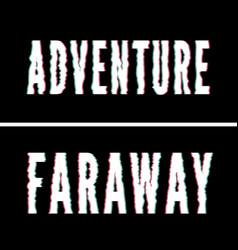 Adventure faraway slogan holographic and glitch vector