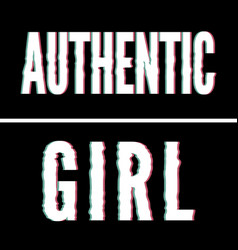 Authentic girl slogan holographic and glitch vector