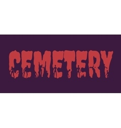 Cemetery word and silhouettes on them vector