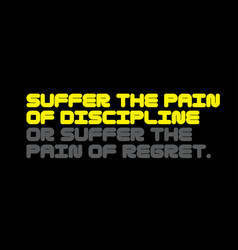 Suffer the pain of discipline or suffer the pain vector