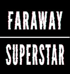 Superstar faraway slogan holographic and glitch vector