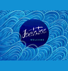 Invitation and welcome lettering on blue waves vector