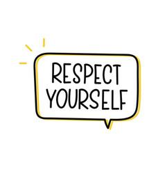 Respect yourself inscriptiontext in speech bubble vector
