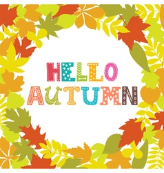 Hello autumn Round frame of autumn leaves Nature vector image