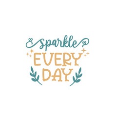 sparkle everyday quote lettering vector image