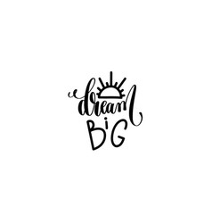 Dream big - hand lettering inscription vector