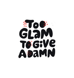 too glam to give a damn girl power quote vector image