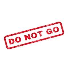 Do Not Go Text Rubber Stamp vector