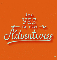 Say yes to new adventures on vintage background vector