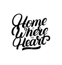 home is where the heart is hand written lettering vector image