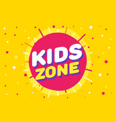 kids zone letter sign poster in yellow sun vector image