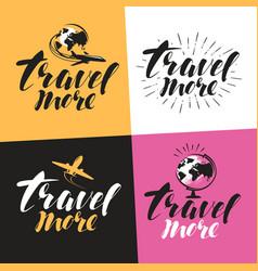 Travel more label handwritten lettering vector