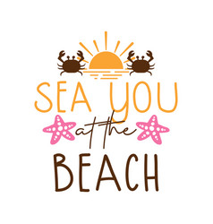 sea you at beach lettering typography vector image