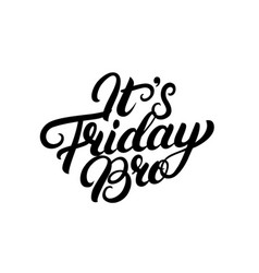 its friday bro hand written lettering vector image