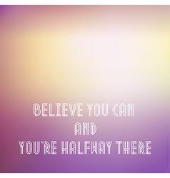 Motivational words concept of words Believe You vector image