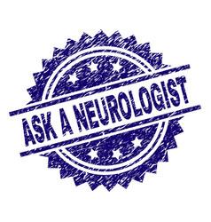 Grunge textured ask a neurologist stamp seal vector