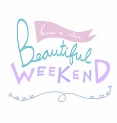 have a nice beautiful weekend word vector image