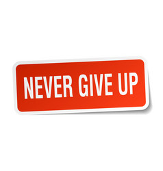 never give up square sticker on white vector image vector image