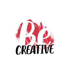 Be creative inspirational slogan t shirt design vector
