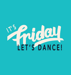 Its friday lets dance weekend trendy lettering vector