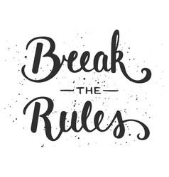 quote break rules handwritten lettering vector image
