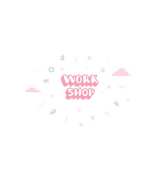 Workshop template with handwritten lettering vector